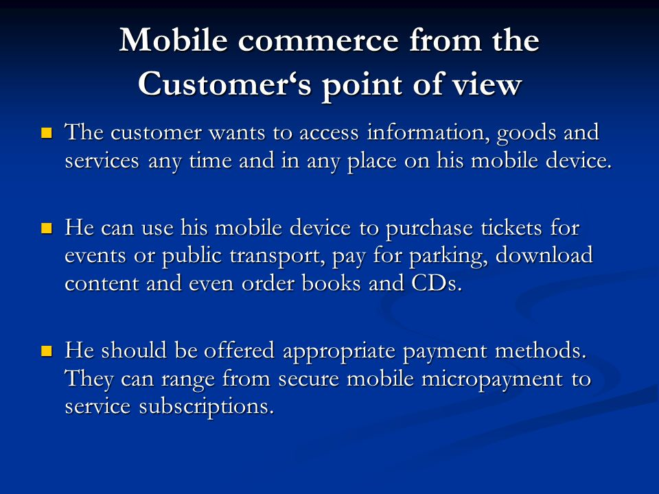 Limitations of M-Commerce Usability Problem Usability Problem small size of mobile devices (screens, keyboards, etc) small size of mobile devices (screens, keyboards, etc) limited storage capacity of devices limited storage capacity of devices hard to browse sites hard to browse sites Technical Limitations Technical Limitations lack of a standardized security protocol lack of a standardized security protocol insufficient bandwidth insufficient bandwidth 3G liscenses 3G liscenses