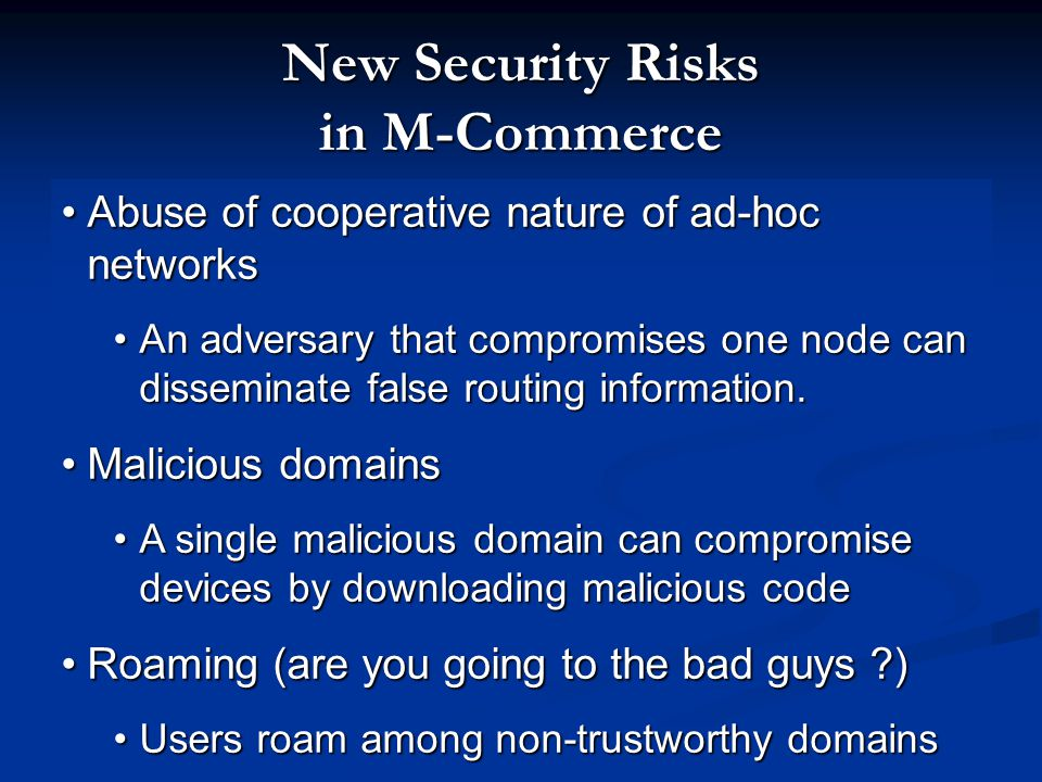New Security Risks in M-Commerce Abuse of cooperative nature of ad-hoc networksAbuse of cooperative nature of ad-hoc networks An adversary that compro