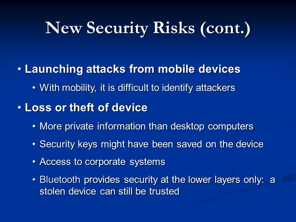 New Security Risks (cont.) Launching attacks from mobile devicesLaunching attacks from mobile devices With mobility, it is difficult to identify attac
