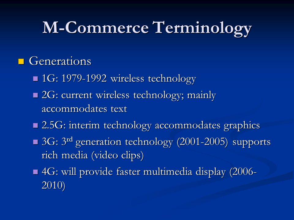 M-Commerce Terminology Generations Generations 1G: 1979-1992 wireless technology 1G: 1979-1992 wireless technology 2G: current wireless technology; ma
