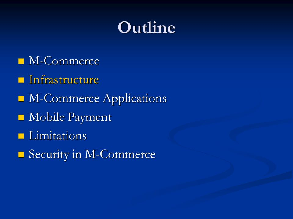 Outline M-Commerce M-Commerce Infrastructure Infrastructure M-Commerce Applications M-Commerce Applications Mobile Payment Mobile Payment Limitations