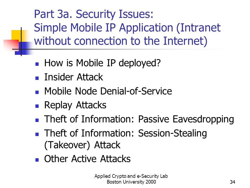 Applied Crypto and e-Security Lab Boston University 200034 Part 3a. Security Issues: Simple Mobile IP Application (Intranet without connection to the