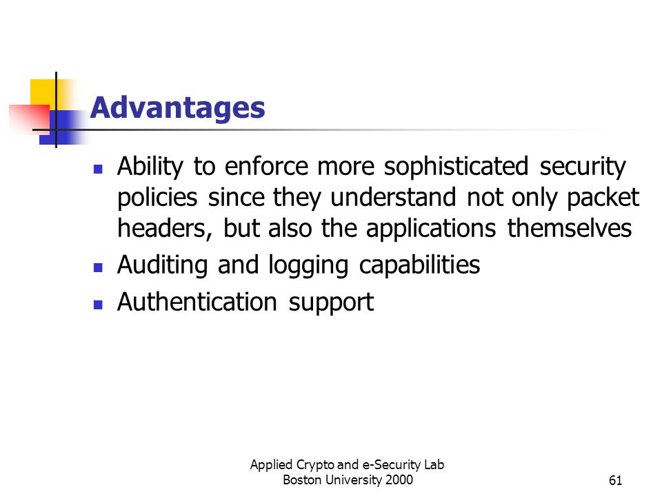Applied Crypto and e-Security Lab Boston University 200061 Advantages Ability to enforce more sophisticated security policies since they understand no