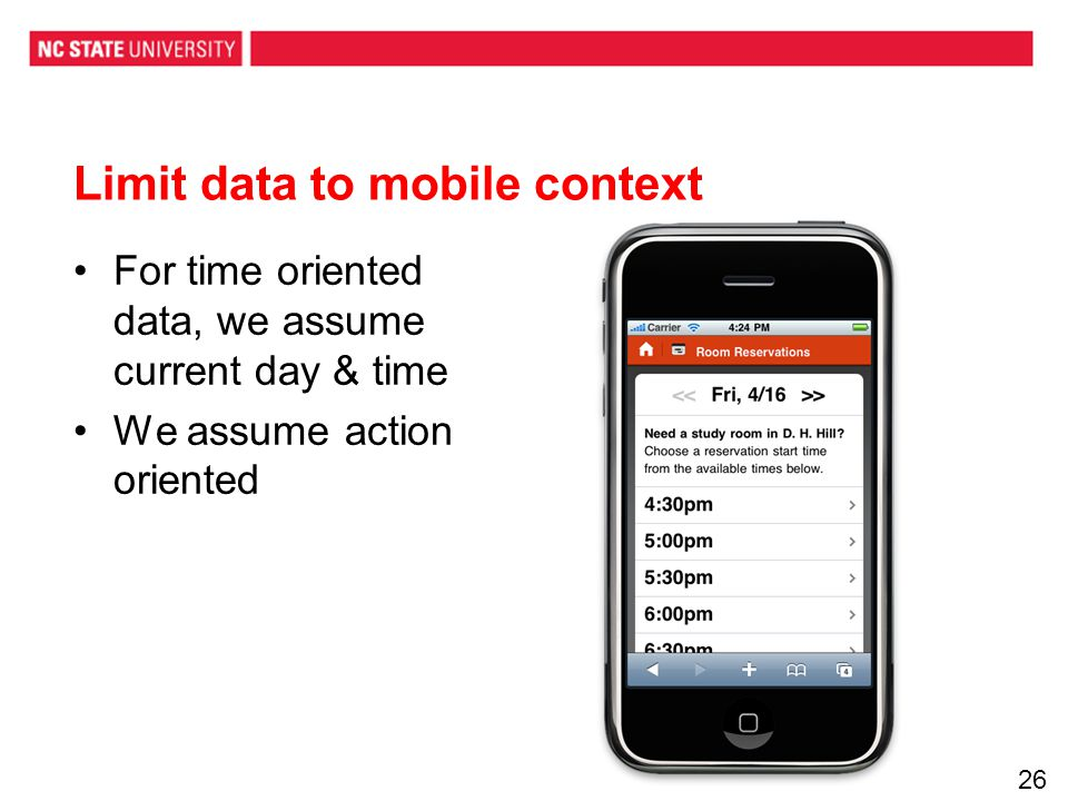 Limit data to mobile context For time oriented data, we assume current day & time We assume action oriented 26