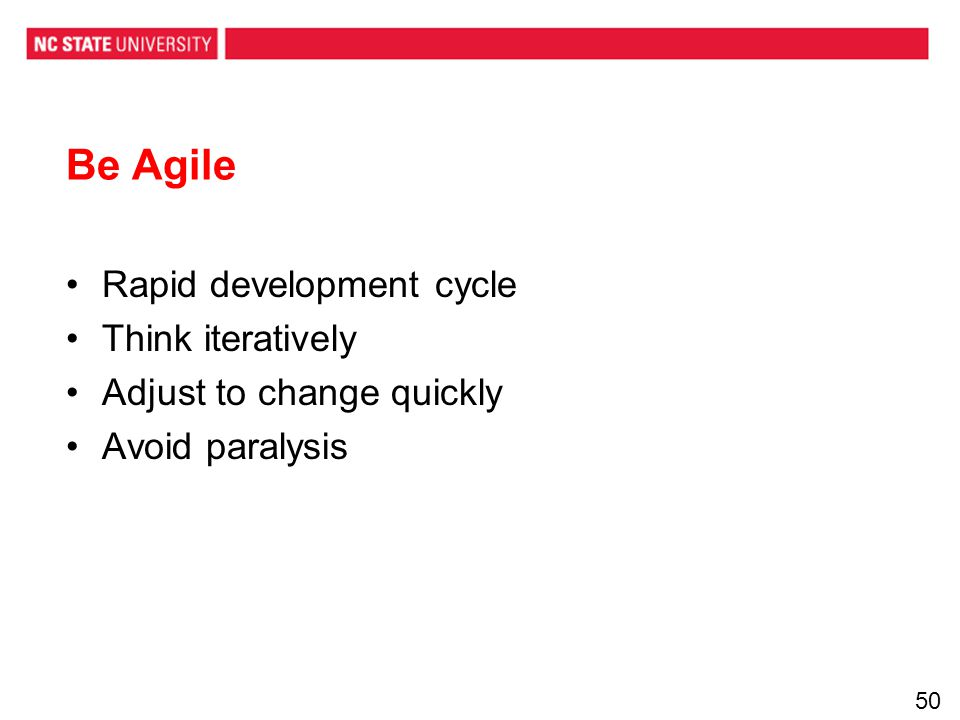 Be Agile Rapid development cycle Think iteratively Adjust to change quickly Avoid paralysis 50