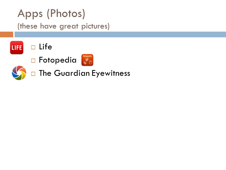 Apps (Photos) (these have great pictures) Life Fotopedia The Guardian Eyewitness