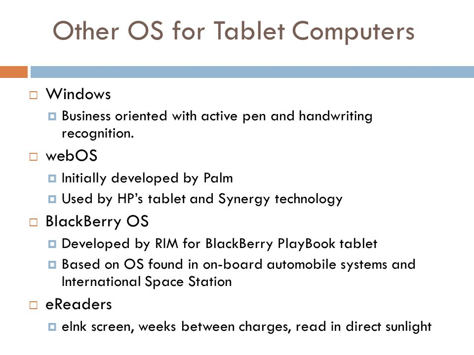 Mobile/Tablet Devices Apples iOS iPod iPhone iPad Googles Android Motorola Smart Phone Xoom Samsung Galaxy Tab Other Devices – Amazons Kindle Fire – Windows Motion CL900 – BlackBerry PlayBook Apps are OS, thus device dependent iOS apps will not run on Android OS iPad apps will not run on iPhone iPhone apps will run on iPad