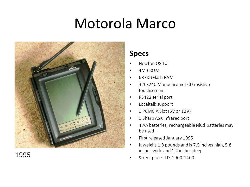 Motorola Marco 1995 Specs Newton OS 1.3 4MB ROM 687KB Flash RAM 320x240 Monochrome LCD resistive touchscreen RS422 serial port Localtalk support 1 PCM