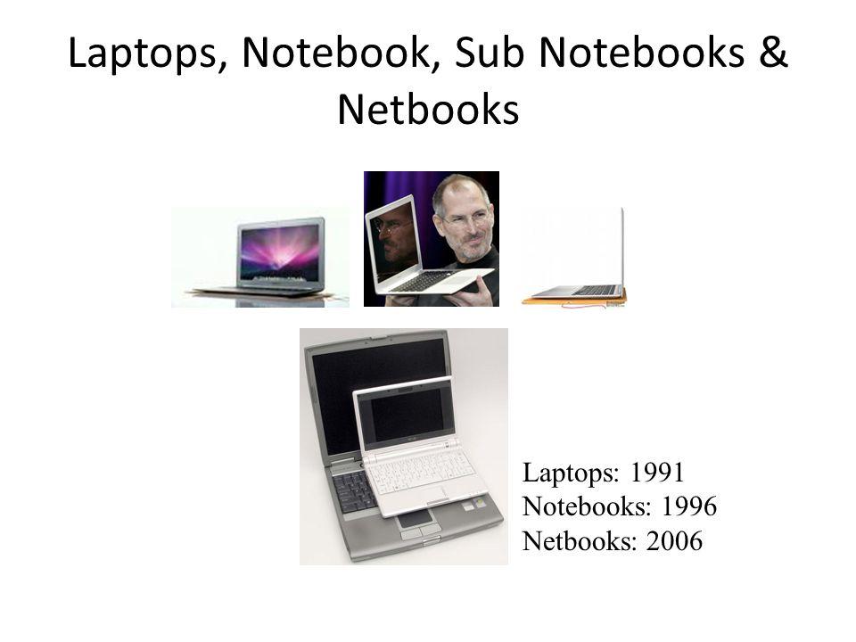 Laptops, Notebook, Sub Notebooks & Netbooks Laptops: 1991 Notebooks: 1996 Netbooks: 2006