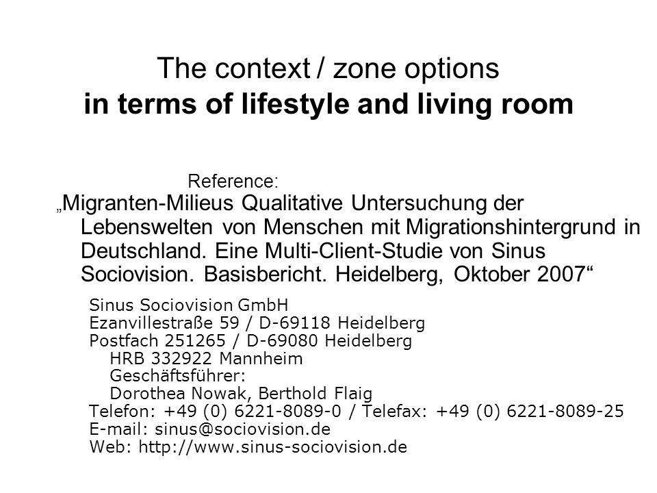 The context / zone options in terms of lifestyle and living room Reference: Migranten-Milieus Qualitative Untersuchung der Lebenswelten von Menschen mit Migrationshintergrund in Deutschland.