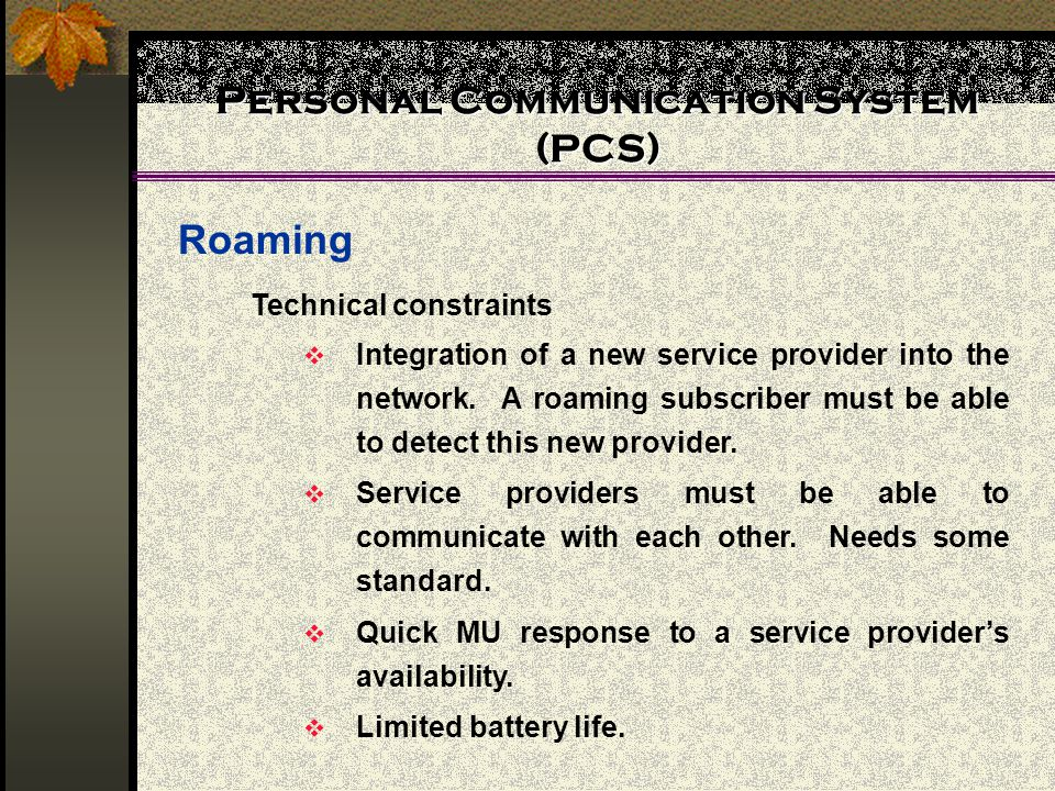 Personal Communication System (PCS) Roaming Technical constraints Integration of a new service provider into the network. A roaming subscriber must be
