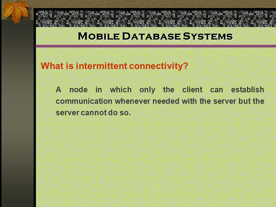 Mobile Database Systems A node in which only the client can establish communication whenever needed with the server but the server cannot do so. What