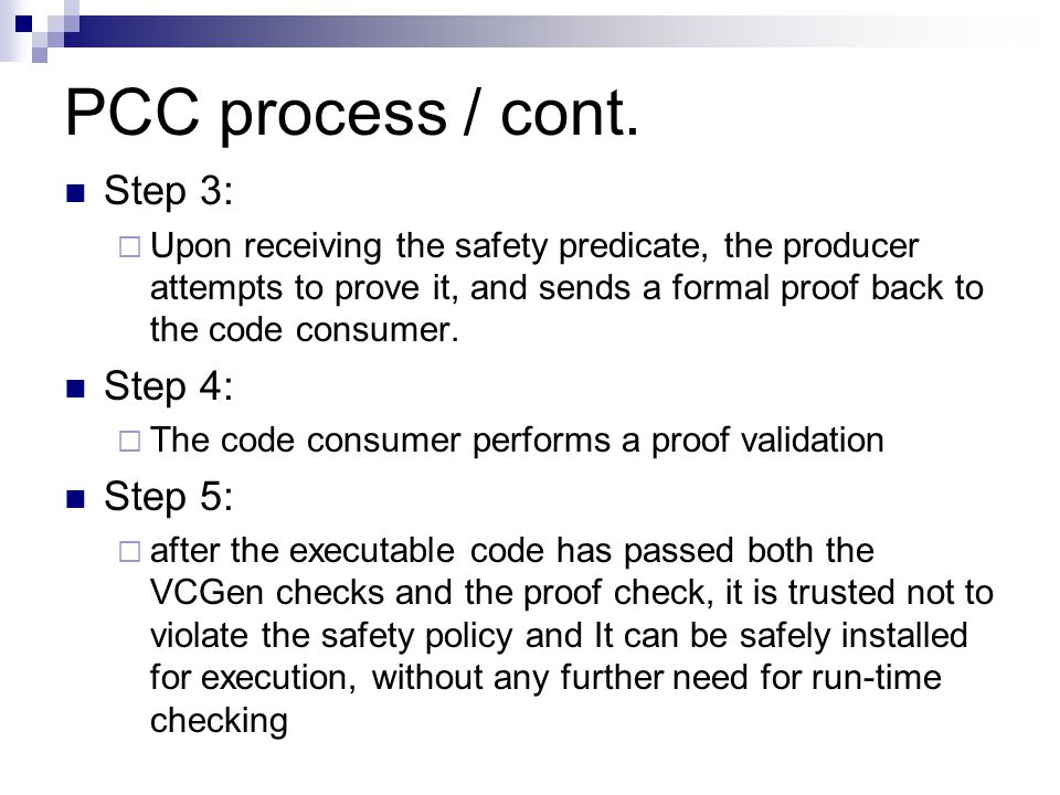 PCC process / cont. Step 3: Upon receiving the safety predicate, the producer attempts to prove it, and sends a formal proof back to the code consumer