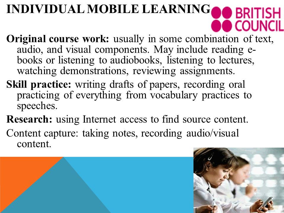 INDIVIDUAL MOBILE LEARNING Original course work: usually in some combination of text, audio, and visual components.