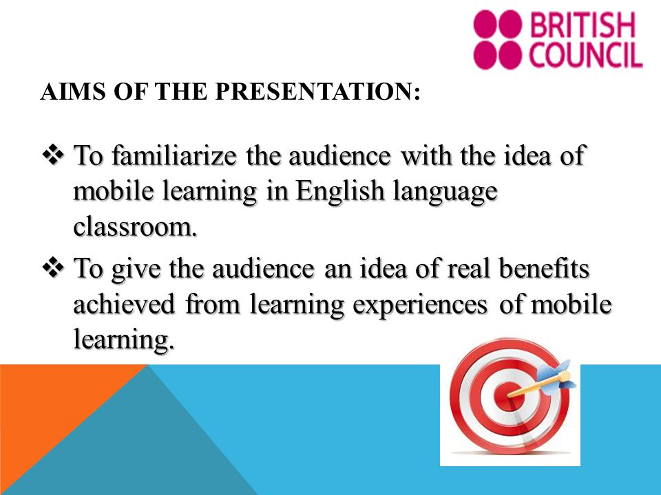 AIMS OF THE PRESENTATION: To familiarize the audience with the idea of mobile learning in English language classroom.