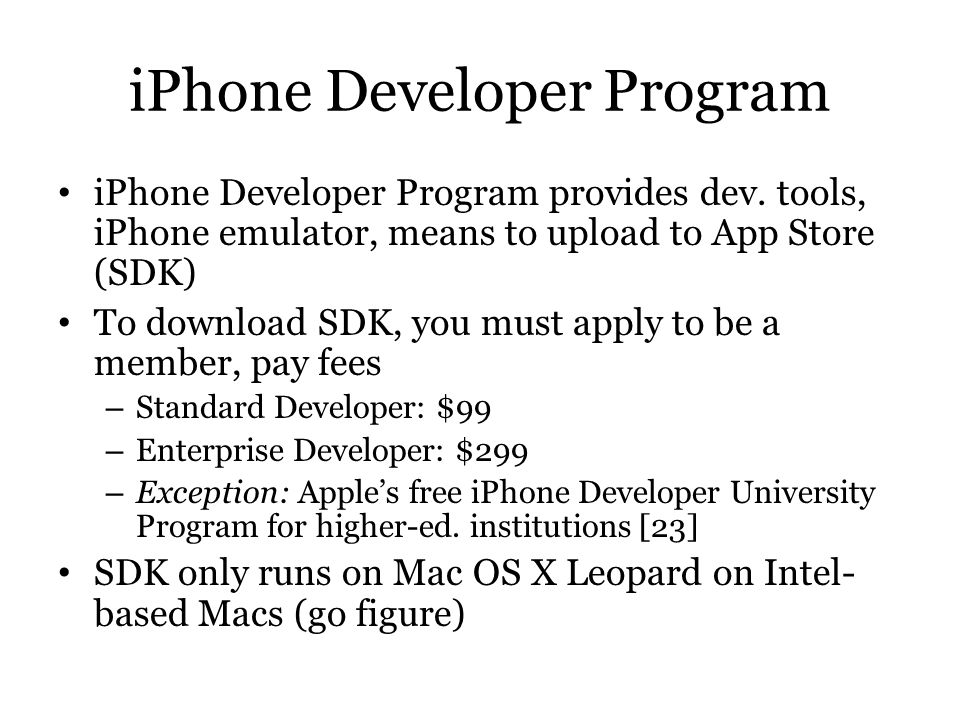 iPhone Developer Program iPhone Developer Program provides dev. tools, iPhone emulator, means to upload to App Store (SDK) To download SDK, you must a