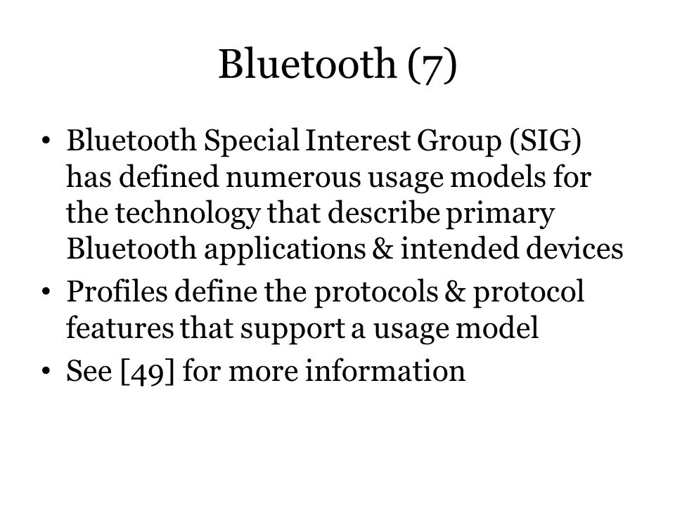 Bluetooth (7) Bluetooth Special Interest Group (SIG) has defined numerous usage models for the technology that describe primary Bluetooth applications