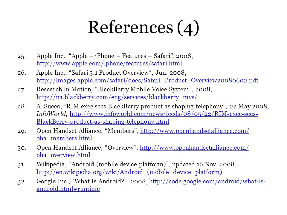 References (4) 25.Apple Inc., Apple – iPhone – Features – Safari, 2008, http://www.apple.com/iphone/features/safari.html http://www.apple.com/iphone/f