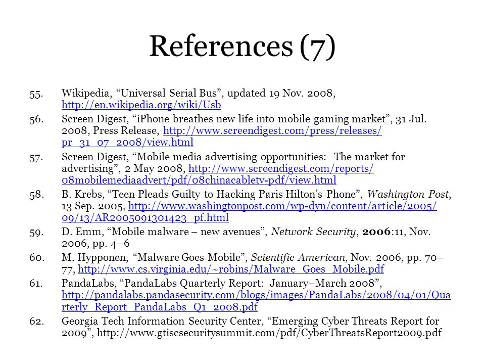 References (7) 55.Wikipedia, Universal Serial Bus, updated 19 Nov. 2008, http://en.wikipedia.org/wiki/Usb http://en.wikipedia.org/wiki/Usb 56.Screen D
