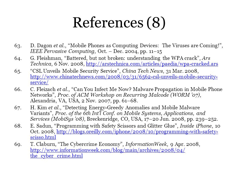 References (8) 63.D. Dagon et al., Mobile Phones as Computing Devices: The Viruses are Coming!, IEEE Pervasive Computing, Oct. – Dec. 2004, pp. 11–15