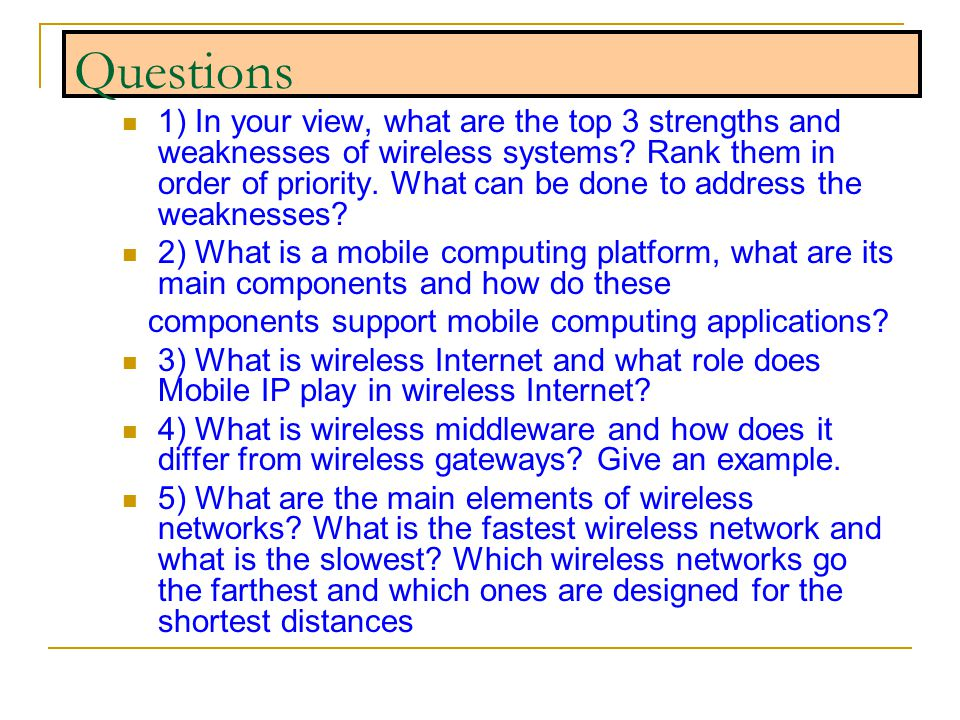 Questions 1) In your view, what are the top 3 strengths and weaknesses of wireless systems? Rank them in order of priority. What can be done to addres