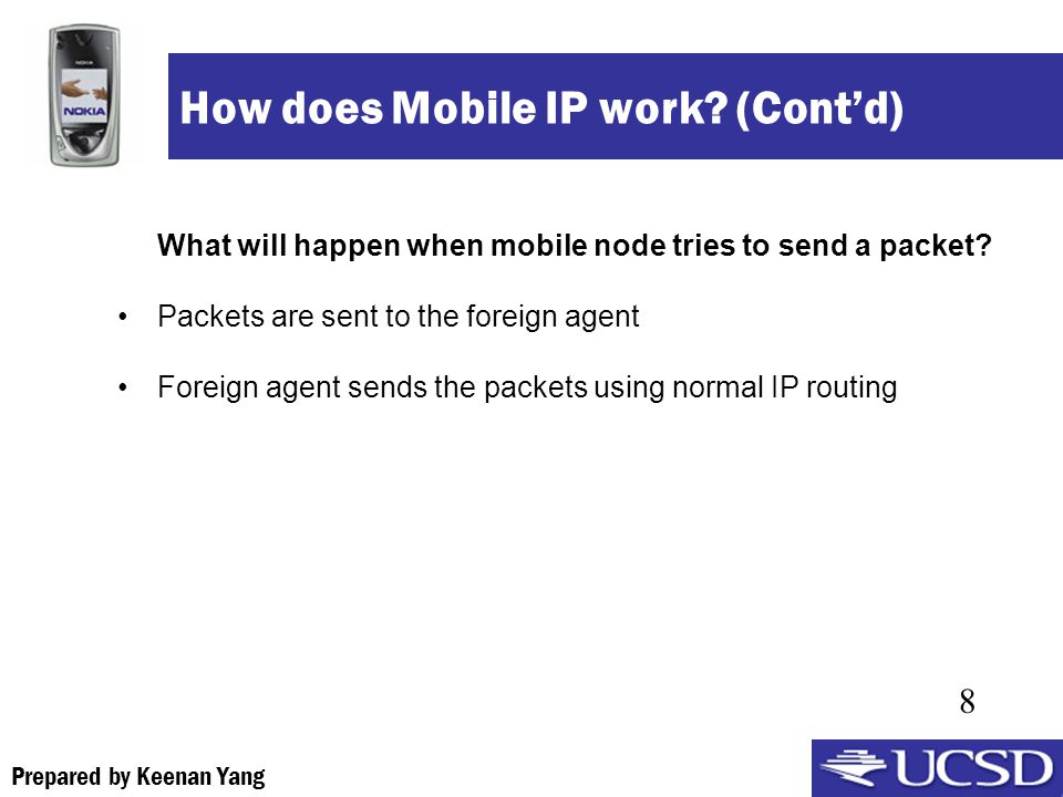 Prepared by Keenan Yang 8 How does Mobile IP work.
