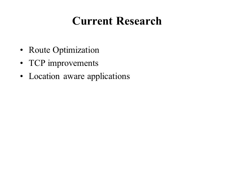 Current Research Route Optimization TCP improvements Location aware applications