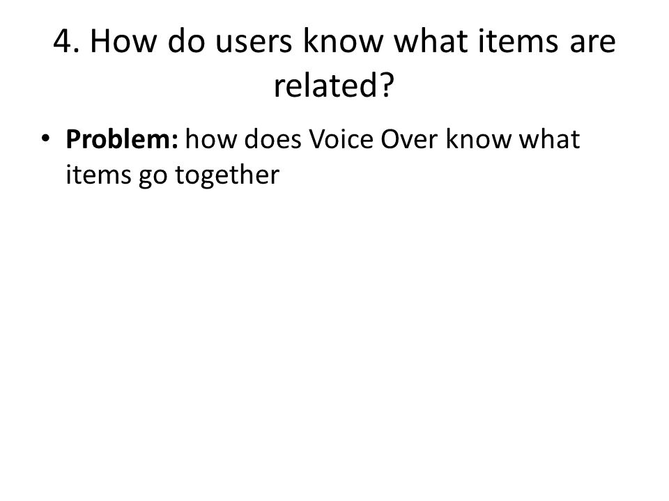 4. How do users know what items are related? Problem: how does Voice Over know what items go together