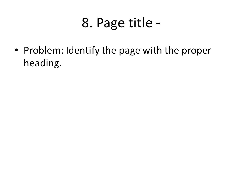 8. Page title - Problem: Identify the page with the proper heading.
