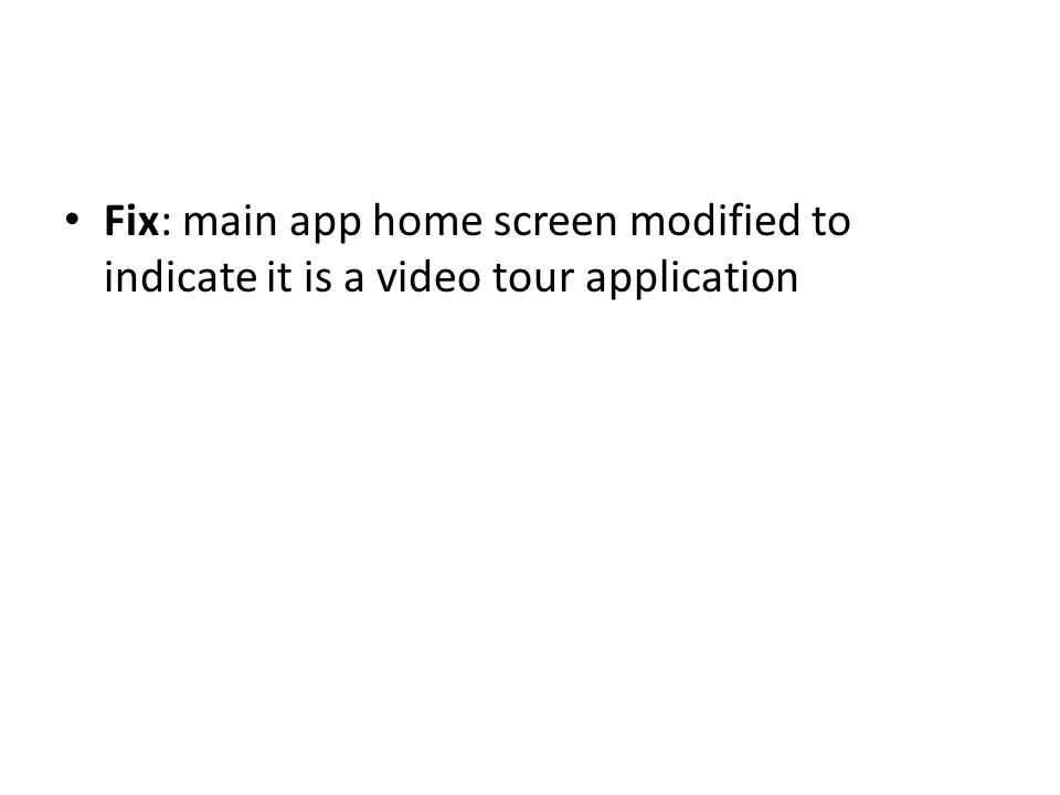 Fix: main app home screen modified to indicate it is a video tour application