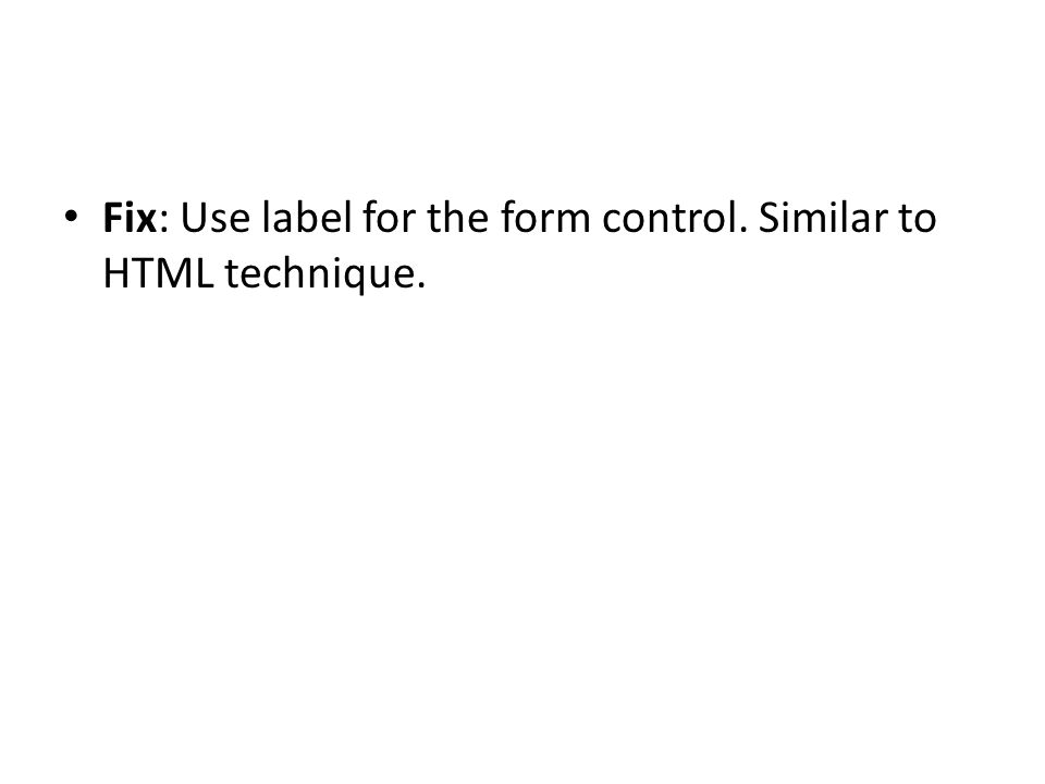 Fix: Use label for the form control. Similar to HTML technique.