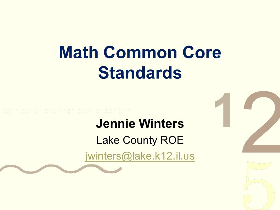 Math Common Core Standards Jennie Winters Lake County ROE jwinters@lake.k12.il.us