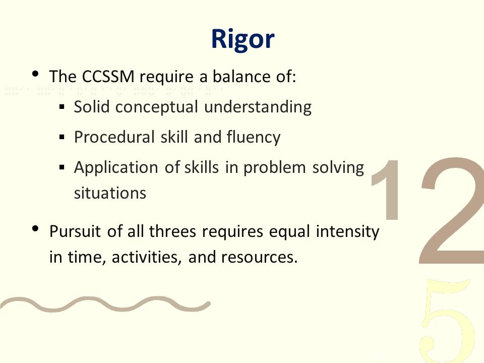 Rigor 15 The CCSSM require a balance of: Solid conceptual understanding Procedural skill and fluency Application of skills in problem solving situatio