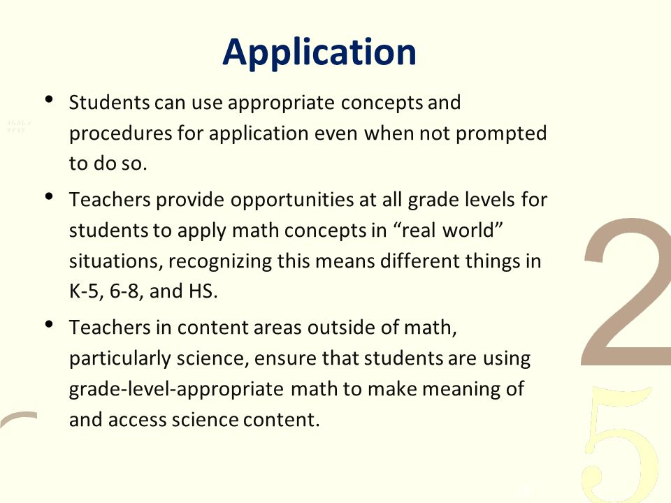 Application Students can use appropriate concepts and procedures for application even when not prompted to do so. Teachers provide opportunities at al