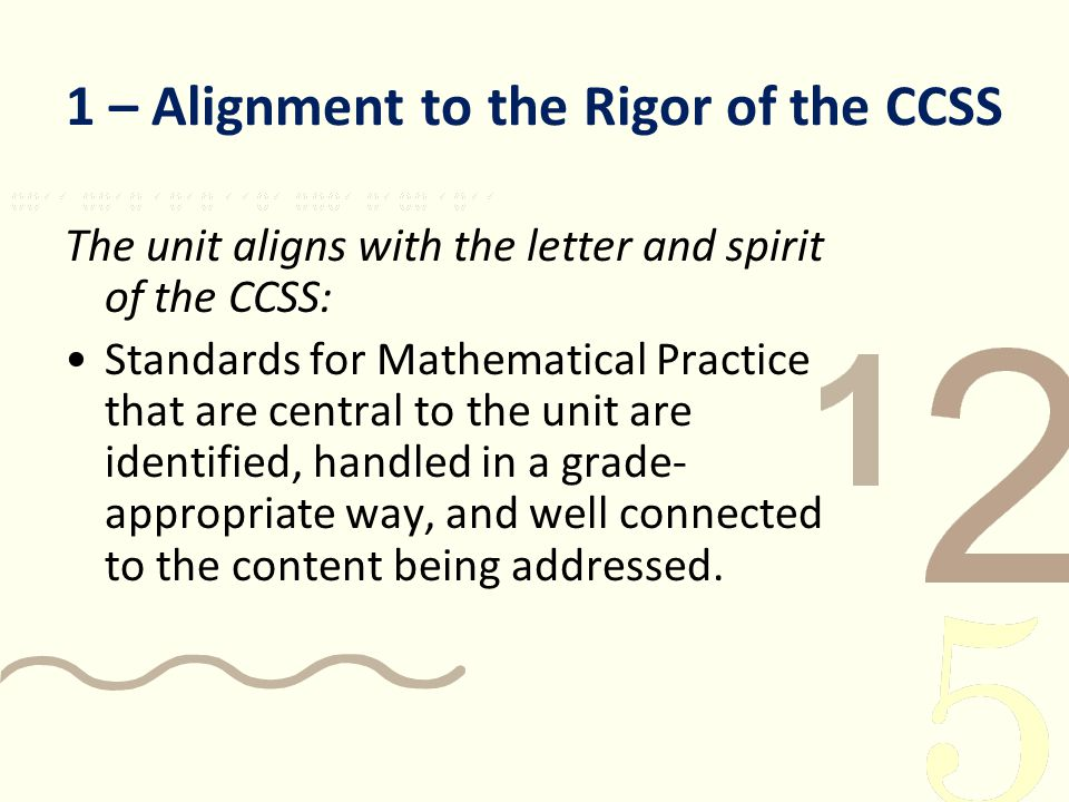 1 – Alignment to the Rigor of the CCSS The unit aligns with the letter and spirit of the CCSS: Standards for Mathematical Practice that are central to