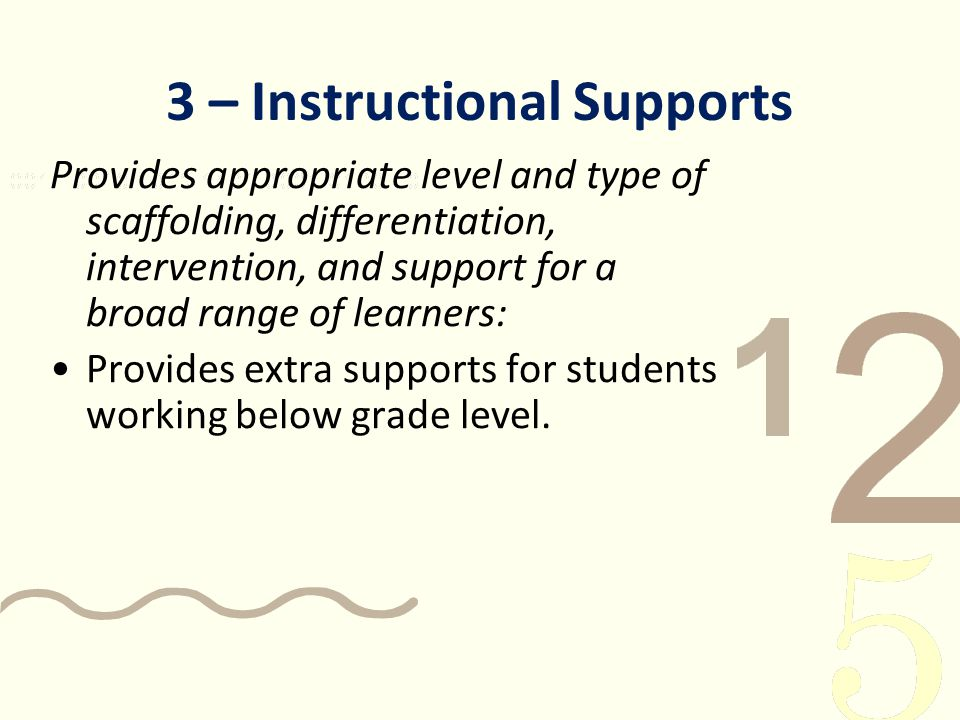 3 – Instructional Supports Provides appropriate level and type of scaffolding, differentiation, intervention, and support for a broad range of learner