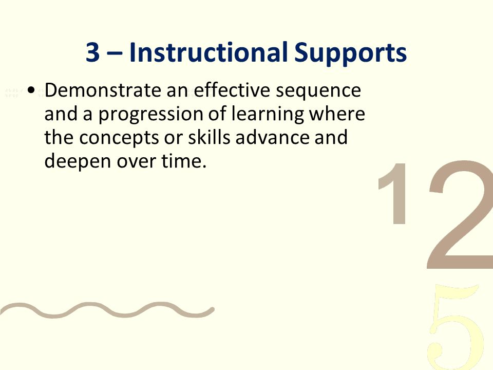 3 – Instructional Supports Demonstrate an effective sequence and a progression of learning where the concepts or skills advance and deepen over time.
