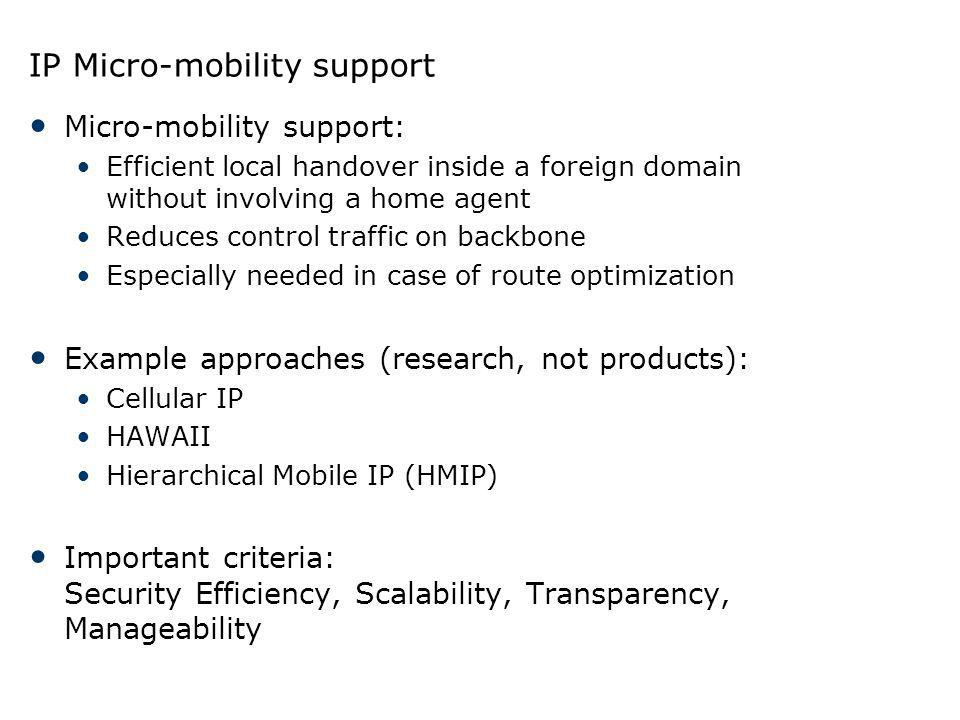 IP Micro-mobility support Micro-mobility support: Efficient local handover inside a foreign domain without involving a home agent Reduces control traf