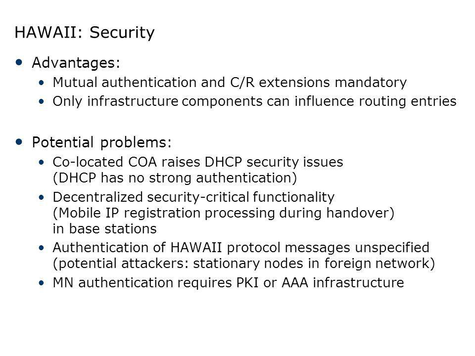 HAWAII: Security Advantages: Mutual authentication and C/R extensions mandatory Only infrastructure components can influence routing entries Potential