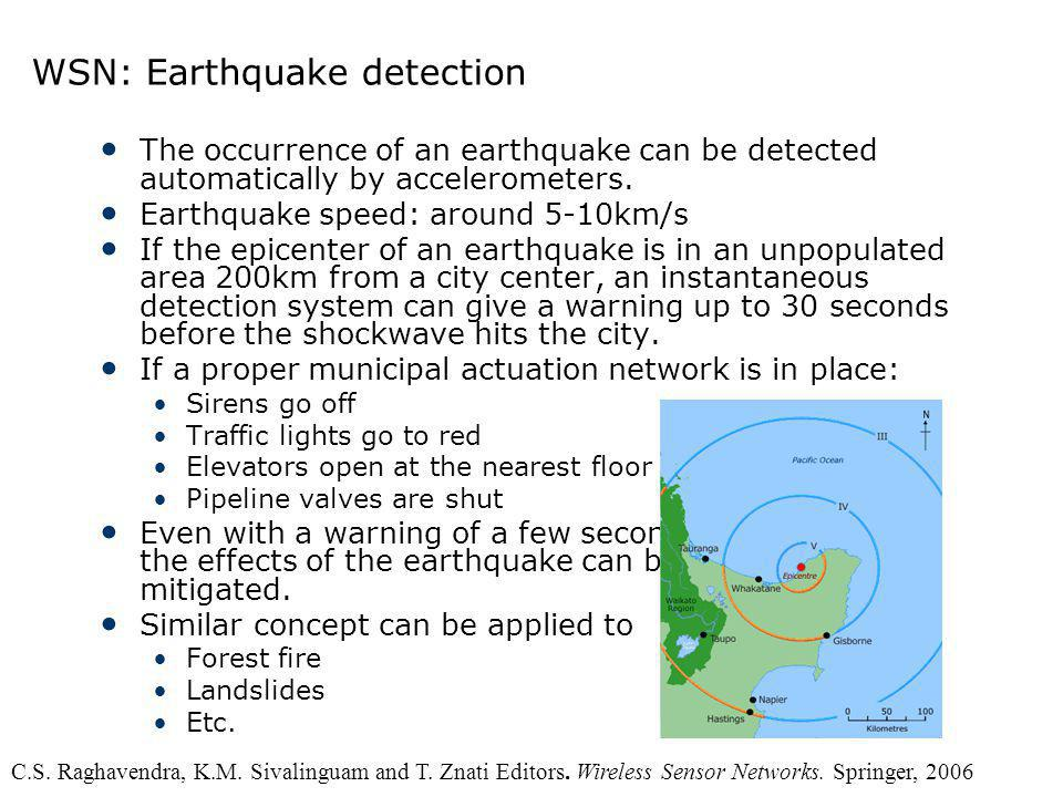 WSN: Earthquake detection The occurrence of an earthquake can be detected automatically by accelerometers. Earthquake speed: around 5-10km/s If the ep