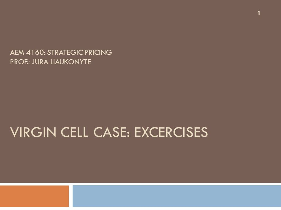 AEM 4160: STRATEGIC PRICING PROF.: JURA LIAUKONYTE VIRGIN CELL CASE: EXCERCISES 1