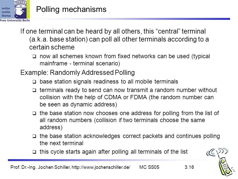 Prof. Dr.-Ing. Jochen Schiller, http://www.jochenschiller.de/MC SS053.16 Polling mechanisms If one terminal can be heard by all others, this central t