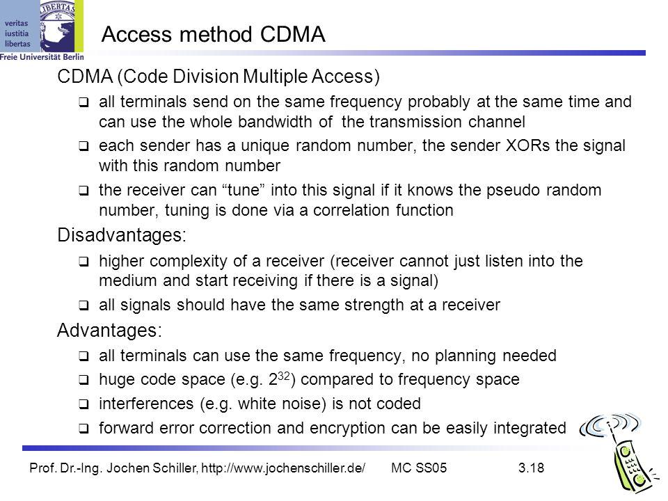Prof. Dr.-Ing. Jochen Schiller, http://www.jochenschiller.de/MC SS053.18 Access method CDMA CDMA (Code Division Multiple Access) all terminals send on