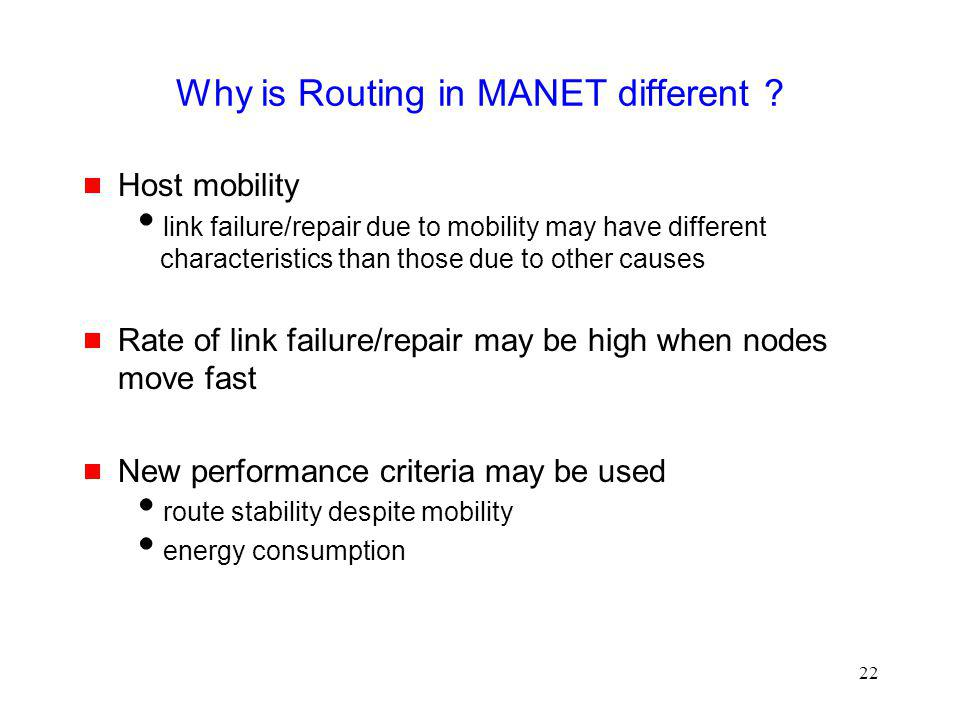 22 Why is Routing in MANET different .