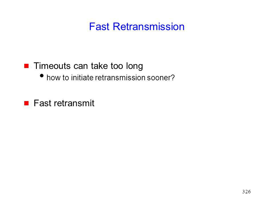 326 Fast Retransmission Timeouts can take too long how to initiate retransmission sooner.
