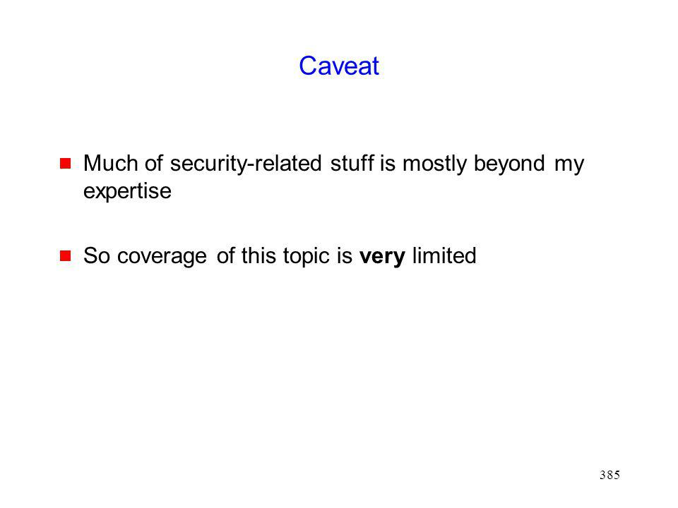 385 Caveat Much of security-related stuff is mostly beyond my expertise So coverage of this topic is very limited