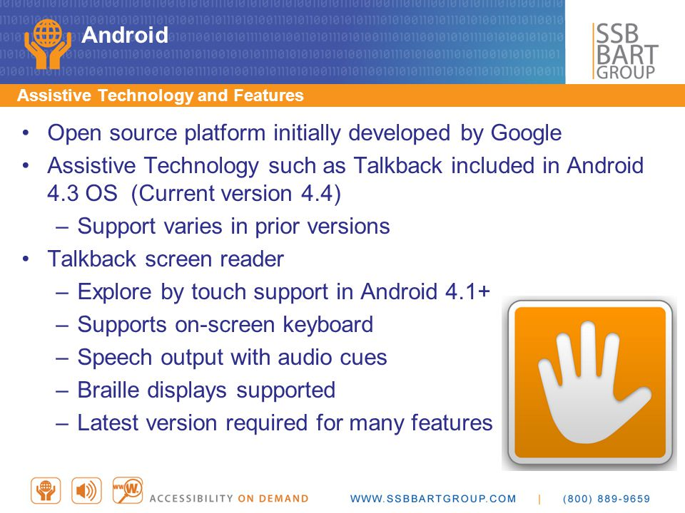 Android Assistive Technology and Features Open source platform initially developed by Google Assistive Technology such as Talkback included in Android
