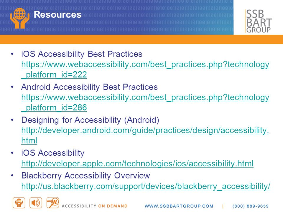 Resources iOS Accessibility Best Practices https://www.webaccessibility.com/best_practices.php?technology _platform_id=222 https://www.webaccessibilit