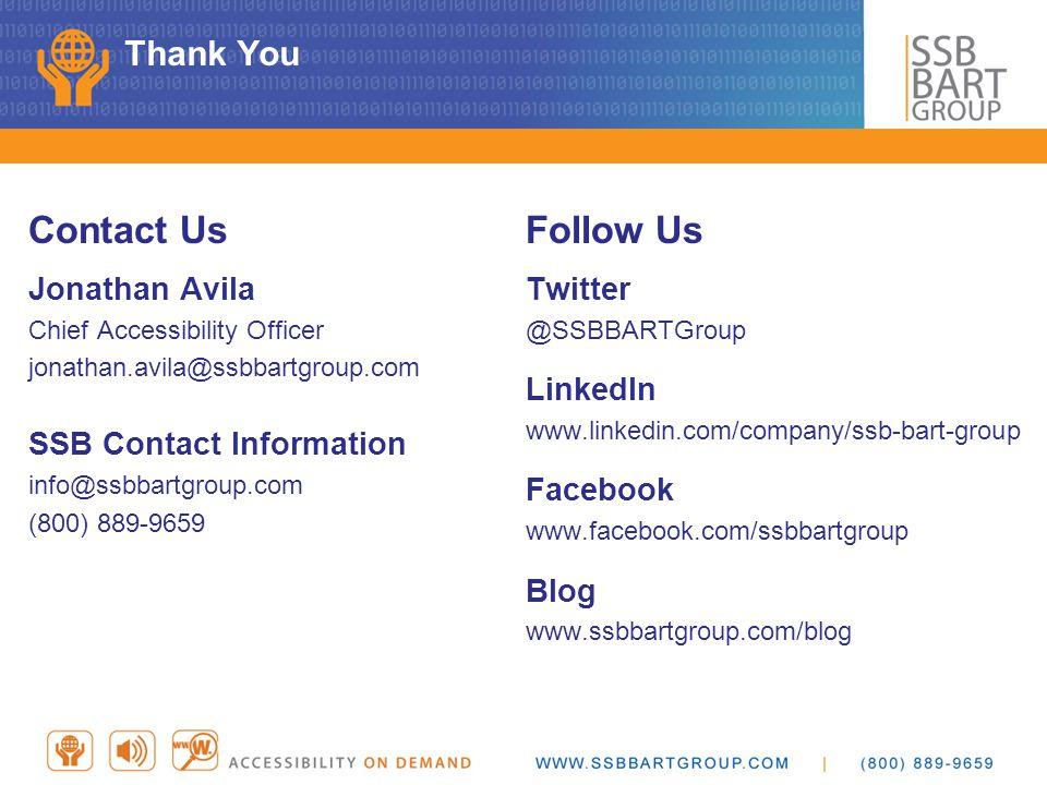 Thank You Contact Us Jonathan Avila Chief Accessibility Officer jonathan.avila@ssbbartgroup.com SSB Contact Information info@ssbbartgroup.com (800) 88