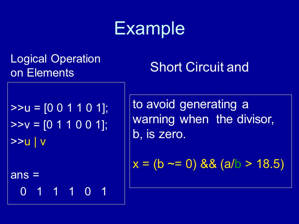 Example >>u = [0 0 1 1 0 1]; >>v = [0 1 1 0 0 1]; >>u | v ans = 0 1 1 1 0 1 to avoid generating a warning when the divisor, b, is zero.
